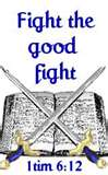 Fight the good fight 1 Timothy 6:12