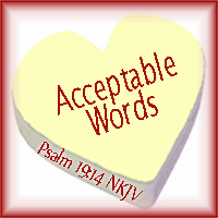 Acceptable Words--Psalm 19:14 NKJV