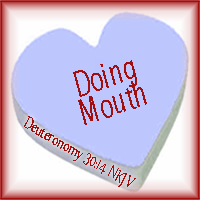 Doing Mouth--Deuteronomy 30:14
