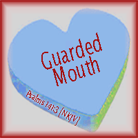 Guarded Mouth--Proverbs 141:3