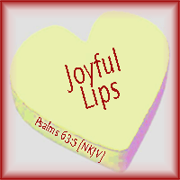 Joyful Lips--Psalms 63:5 NKJV