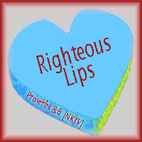 Righteous Lips--Proverbs 8:6