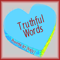 Truthful Words--Proverbs 8:7 NKJV
