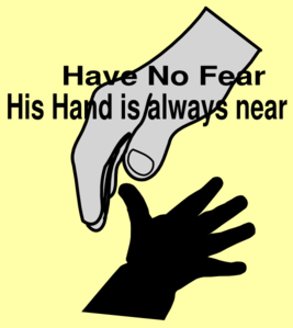 Have no fear--God's hand is always near