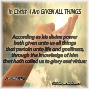 In Christ I Am GIVEN-2Peter-1.3