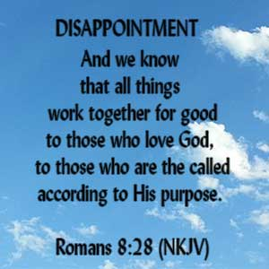 DISAPPOINTMENT-Romans8.28